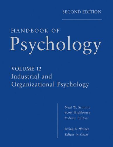 Handbook of Psychology, Industrial and Organizational Psychology (Volume 12) by Irving B. Weiner. $175.00. Publication: October 16, 2012. 816 pages. Publisher: Wiley; Volume 12 edition (October 16, 2012). Edition - Volume 12