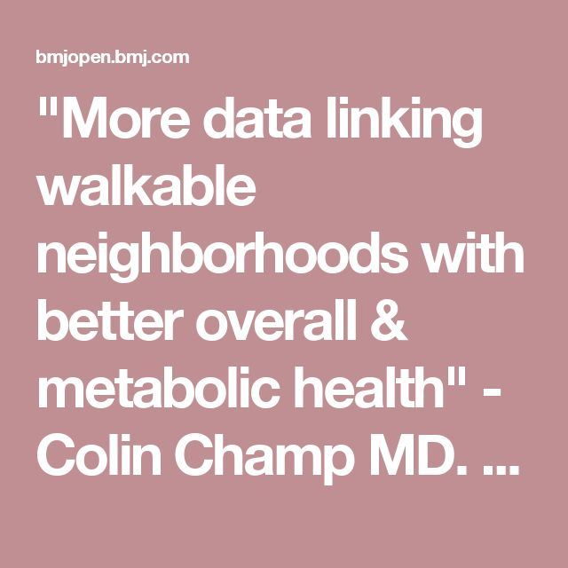 """""""More data linking walkable neighborhoods with better overall & metabolic health"""" - Colin Champ MD. Association between neighbourhood walkability and metabolic risk factors influenced by physical activity: a cross-sectional study of adults in Toronto, Canada 