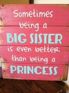 """Sometimes being a big sister is even better than being a princess 13""""w x14""""h hand-painted wood sign an id like to add i couldnt ask for a better younger sister who is one of my best friends weve both been through a lot but if your close to your siblings lets just say it helps a lot in tough times xoxo"""