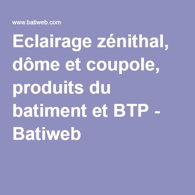 Eclairage zénithal, dôme et coupole, produits du batiment et BTP - Batiweb