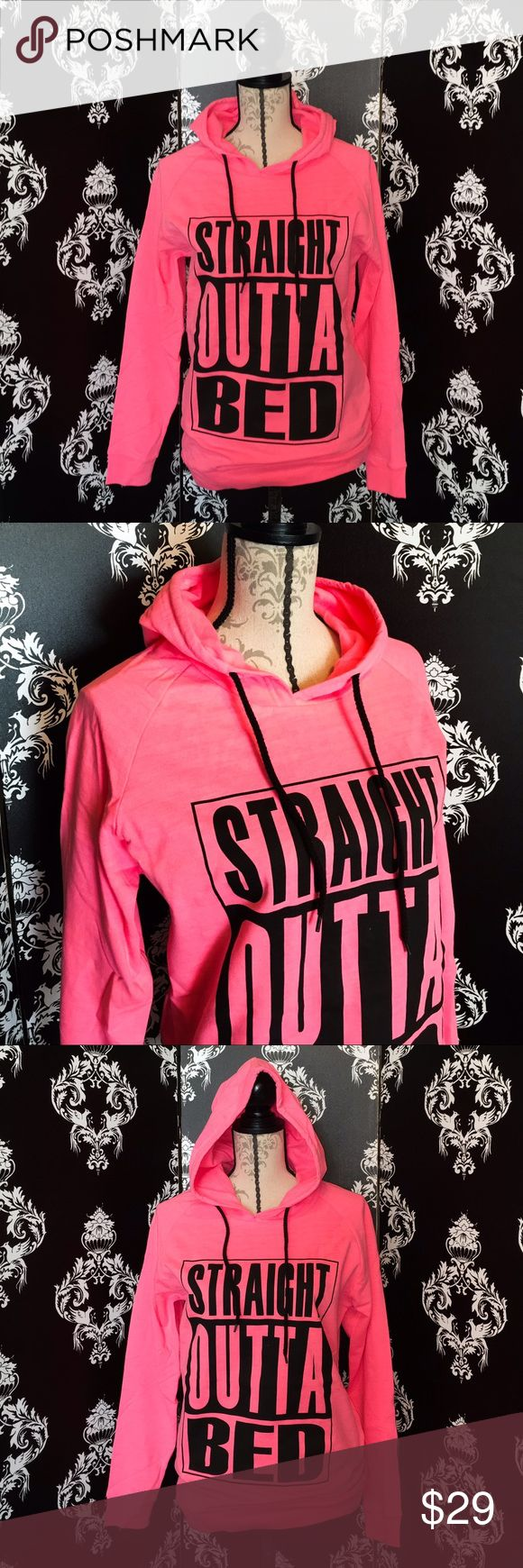 """NEW! Straight Outta Bed Hooded Sweatshirt! This Hoody is so cute with the Hot Pink color and black writing that says """"Straight Outta Bed"""" it's a super soft & light material. Brand new! Smoke free home. Tops Sweatshirts & Hoodies"""