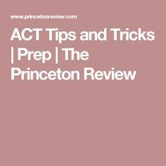 ACT Tips and Tricks | Prep | The Princeton Review                                                                                                                                                                                 More