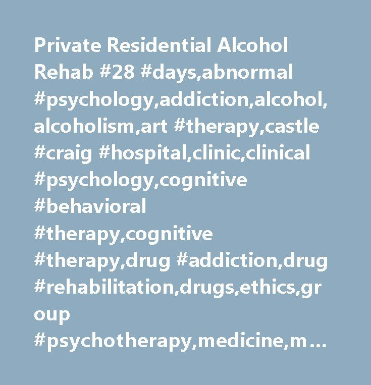 Private Residential Alcohol Rehab #28 #days,abnormal #psychology,addiction,alcohol,alcoholism,art #therapy,castle #craig #hospital,clinic,clinical #psychology,cognitive #behavioral #therapy,cognitive #therapy,drug #addiction,drug #rehabilitation,drugs,ethics,group #psychotherapy,medicine,mental #health,music,private,psychiatry,psychology,psychotherapy,rehab,rehab,rehabilitation,residential,residential #rehab,singles,sober #living #environment,substance #abuse,substance-related…