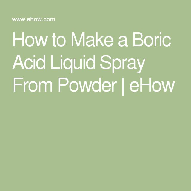 How to Make a Boric Acid Liquid Spray From Powder | eHow