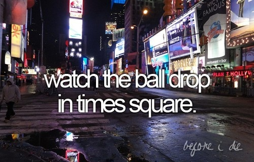 .Newyearseve, Bucketlist, Time Squares, Buckets Lists, Dreams, Before I Die, Ball Drop, New Years Eve, Kisses