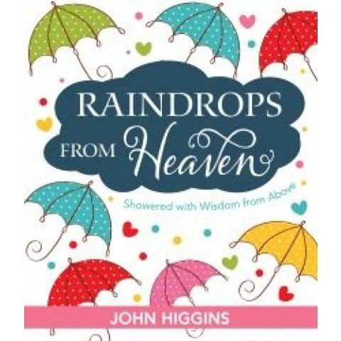 Raindrops From Heaven will change your life if you are willing to accept its truth as part of your life...John Higgins