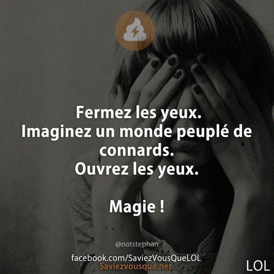 Fermez les yeux. Imaginez un monde peuplé de connards. Ouvrez les yeux. Magie ! | Saviez Vous Que?