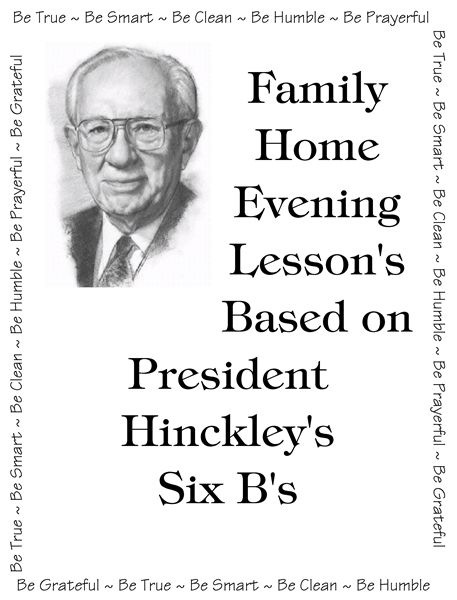 Family Home Evening Lesson's Based on President Hinckley's Six B's
