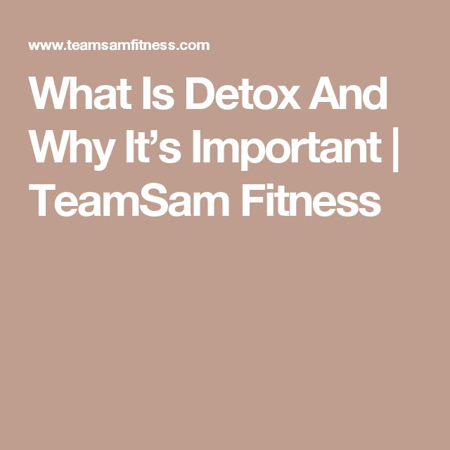 What Is Detox And Why It's Important | TeamSam Fitness