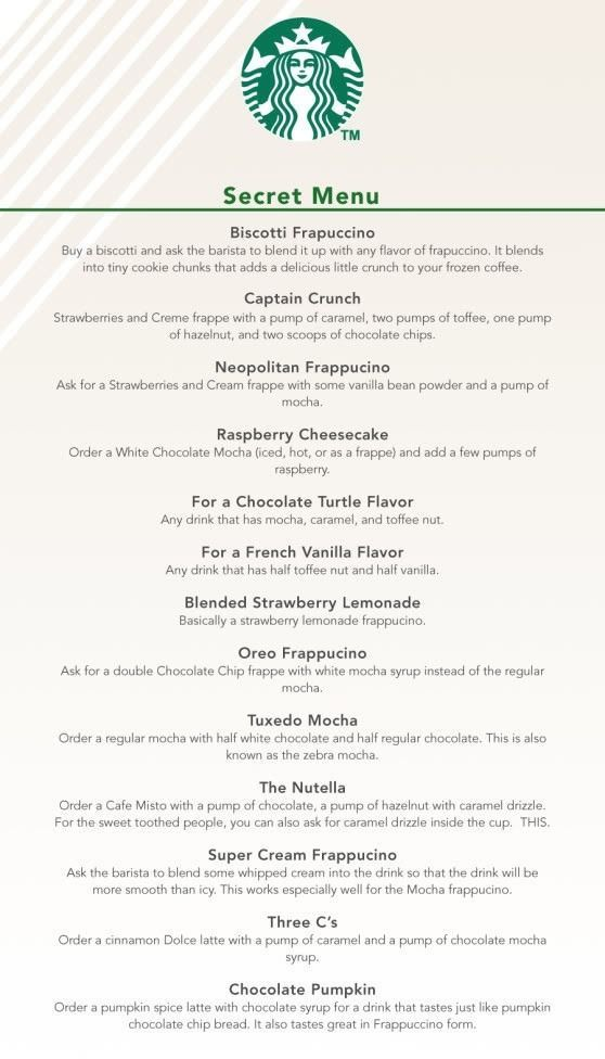 The Starbucks Secret Menu. There was a woman in front of us at a Starbucks in Manhattan that ordered some sort of coconut frap - no coffee in it, no chocolate. Wish I could remember what it was bc i remember it sounding amazing!!