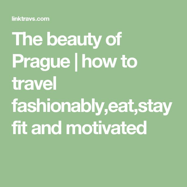 The beauty of Prague | how to travel fashionably,eat,stay fit and motivated