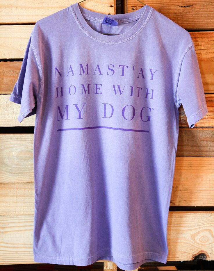 Namast'ay Home With My Dog- Comfort Colors Shirt