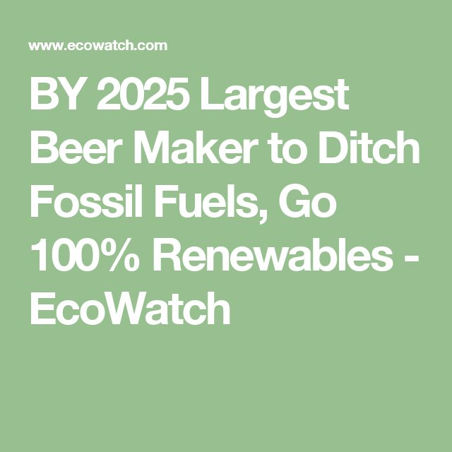 BY 2025 Largest Beer Maker to Ditch Fossil Fuels, Go 100% Renewables - EcoWatch