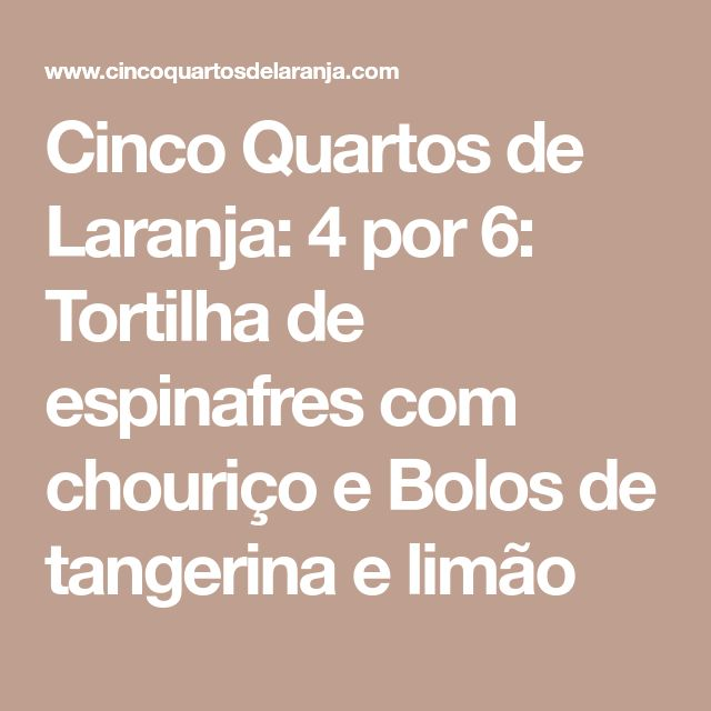 Cinco Quartos de Laranja: 4 por 6: Tortilha de espinafres com chouriço e Bolos de tangerina e limão
