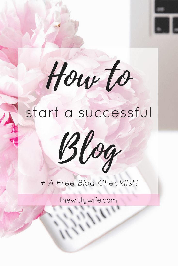How to Start a Successful Blog - The Witty Wife