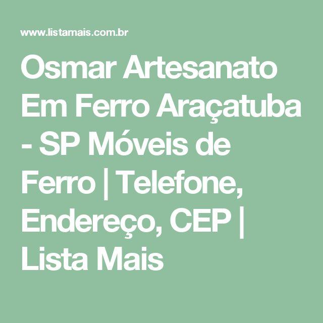 Osmar Artesanato Em Ferro Araçatuba - SP Móveis de Ferro | Telefone, Endereço, CEP | Lista Mais