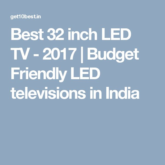 Best 32 inch LED TV - 2017 | Budget Friendly LED televisions in India