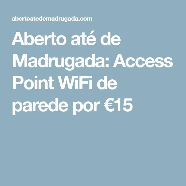 Aberto até de Madrugada: Access Point WiFi de parede por €15