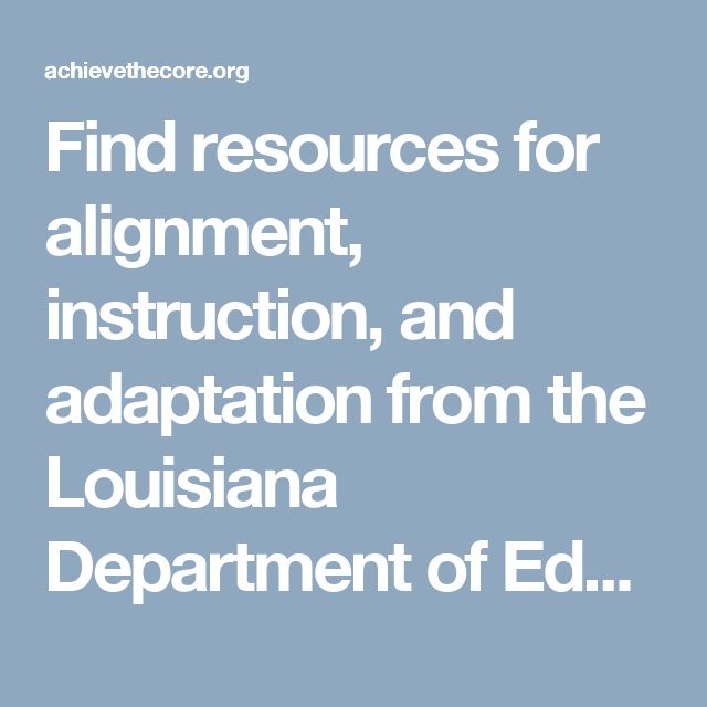 Find resources for alignment, instruction, and adaptation from the Louisiana Department of Education.