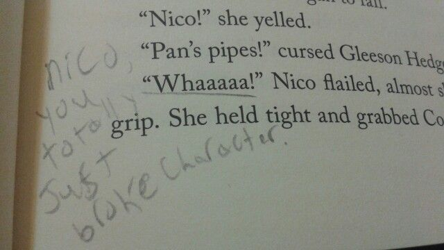 That moment Nico totally broke his manly, dark, son-of-Hades character.<<<DID SHE JUT WRITE IN A PERCY JACKSON BOOK?!?!?!?!?? SHE DID NOT.<<< I have written in my percy jackson books. I have a thing against writing in books but for pjo i will write in them (for whatever dumb reason)