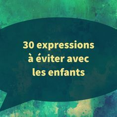 30 EXPRESSIONS TO AVOID WITH CHILDREN. As parents, what is said and repeated can hurt children and future adults very badly …
