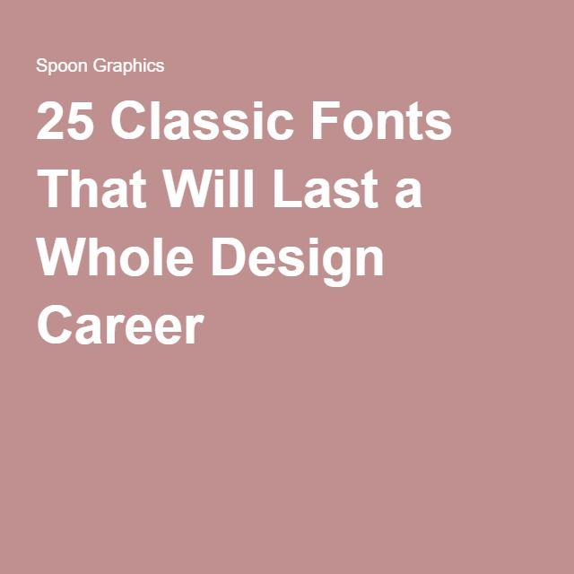25 Classic Fonts That Will Last a Whole Design Career