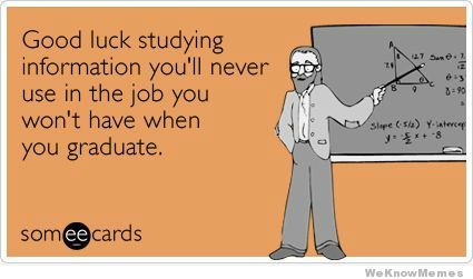 My thoughts exactly...: Good Luck, So True, Finals Weeks, Ecards, Students Loan, Funny E Cards, Colleges Problems, Law Schools, True Stories