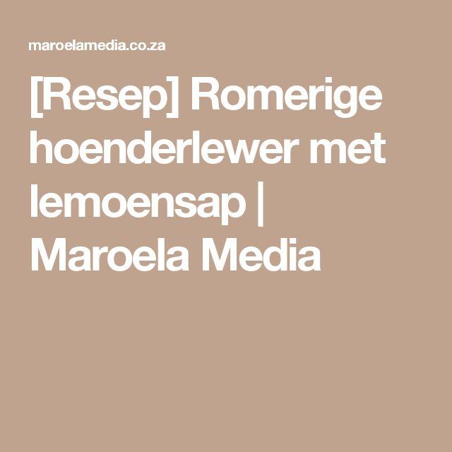 [Resep] Romerige hoenderlewer met lemoensap   Maroela Media