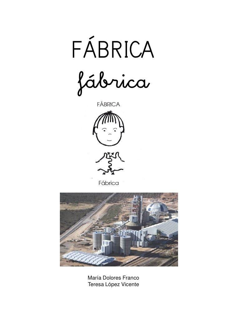 FÁBRICA  fábrica      María Dolores Franco  Teresa López Vicente