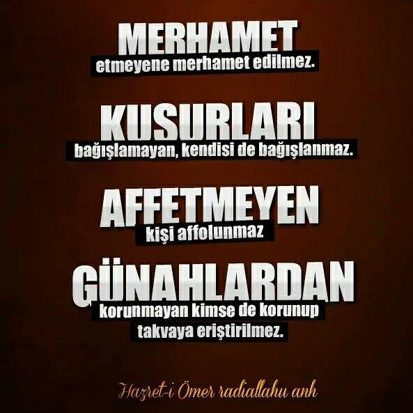 """""""Merhamet etmeyene merhamet olunmaz. Kusurları bağışlamayan kimsenin kendisi de bağışlanmaz. Affetmeyen kişi affolunmaz. Günahlardan korunmaya çalışmayan kimse de korunup takvâya erdirilmez.""""    Hazret-i Ömer -radıyAllâhu anh  #merhamet #kusur #bağış #af #günah #çalış #korun #takva #söz #hzömer #islam #müslüman #ilmisuffa"""