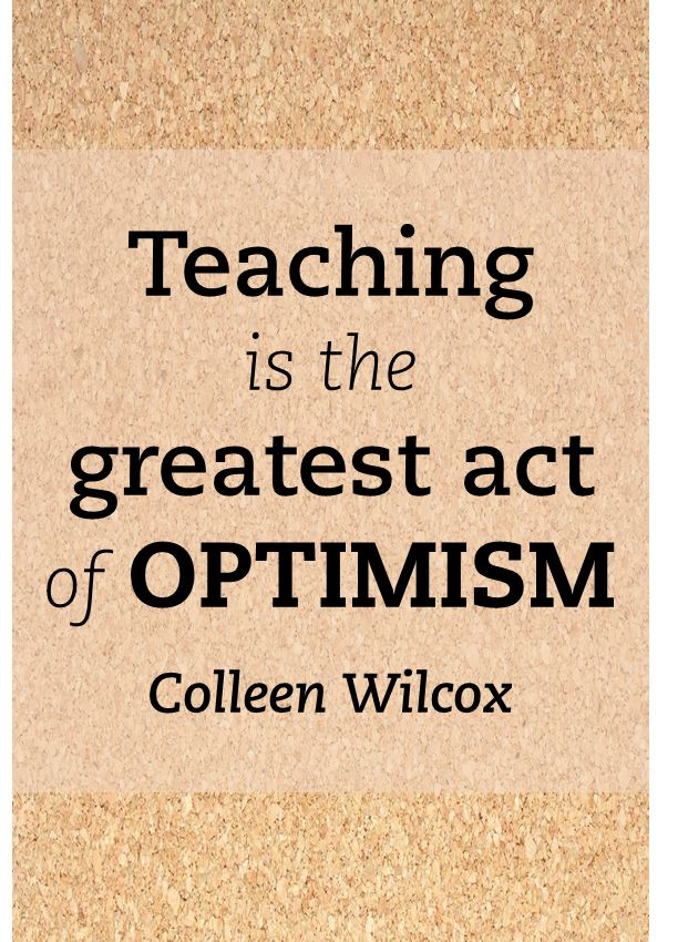 """25 Of The Best Inspirational And Motivational Quotes: Quote: """"Teaching Is The Greatest Act Of Optimism"""