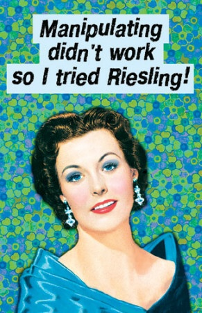 Manipulating didn't work, so I tried Riesling!  Whatever it takes...