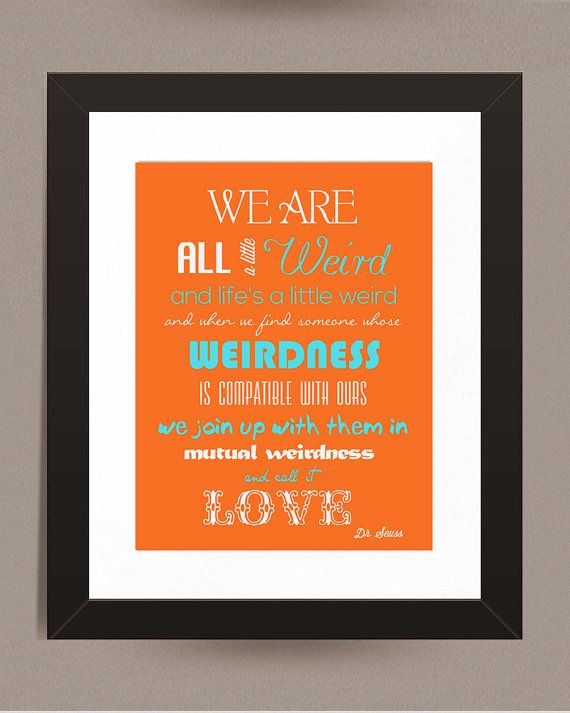 @J E Ihde Love Print Dr Seuss Quote Weird 8X10  Word Art Home by IndigoRain, $15.00