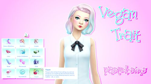 "pastel-sims:  Vegan Trait! ♥ ""  a person who does not eat or use animal products.."" ~ google Whims: Gardening Default Emotions: None Faster Skilling: Gardening, Herbalism Definition from urban dictionary (sorry I'm bad with descriptions…) Found under 'lifestyle.' TOU  ♥ Do not re-upload without my permission Do not claim as your own Do not upload to pay sites Other Info Tag me if you take photos using my custom content and I will reblog you! (Put pastel-sims in your tags and I will reblog…"
