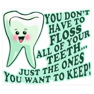 Get them to use dental floss with funny dentists quotes on clothing, decor and gifts that encourage great oral hygiene! You don't have to floss all of your teeth, just the ones you want to keep!