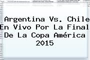 http://tecnoautos.com/wp-content/uploads/imagenes/tendencias/thumbs/argentina-vs-chile-en-vivo-por-la-final-de-la-copa-america-2015.jpg Copa América 2015. Argentina vs. Chile en vivo por la Final de la Copa América 2015, Enlaces, Imágenes, Videos y Tweets - http://tecnoautos.com/actualidad/copa-america-2015-argentina-vs-chile-en-vivo-por-la-final-de-la-copa-america-2015/