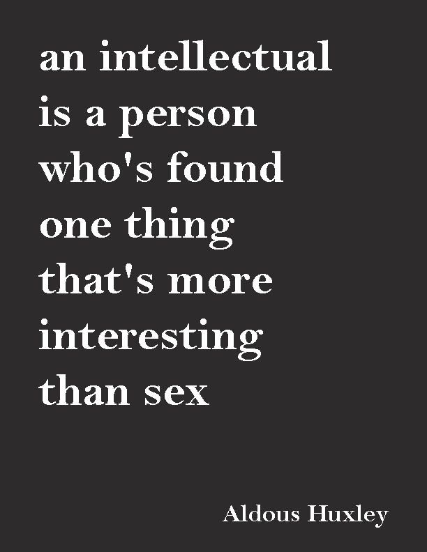 """""""An intellectual is a person who has discovered something more interesting than sex.""""—Aldous Huxley quotes"""