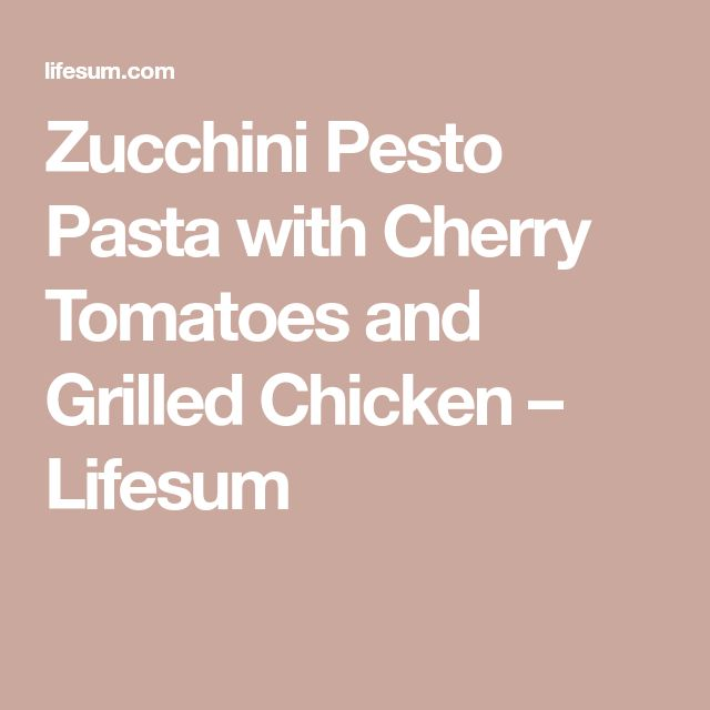 Zucchini Pesto Pasta with Cherry Tomatoes and Grilled Chicken – Lifesum