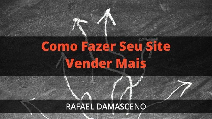 Rafael Damasceno - Como Fazer Seu Site Trazer Mais Clientes