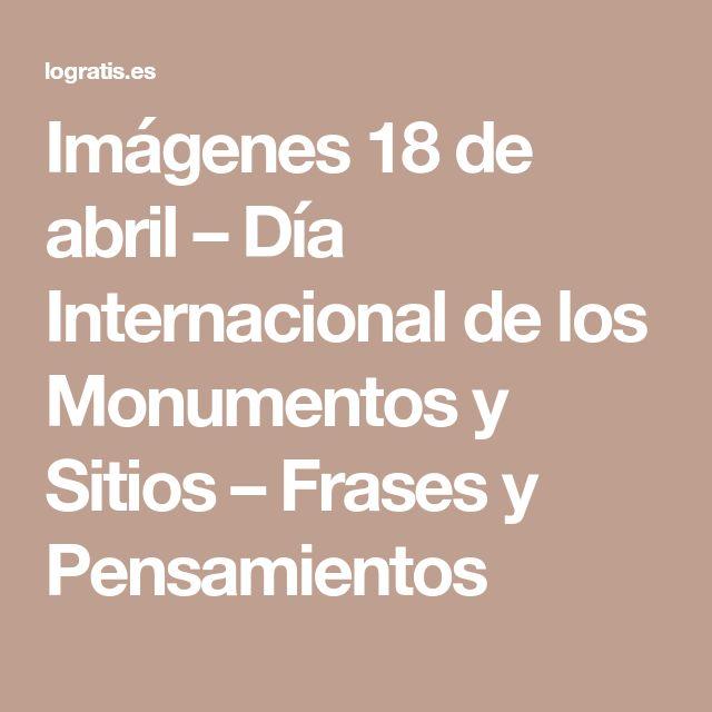 Imágenes 18 de abril – Día Internacional de los Monumentos y Sitios – Frases y Pensamientos