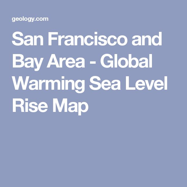 San Francisco and Bay Area - Global Warming Sea Level Rise Map