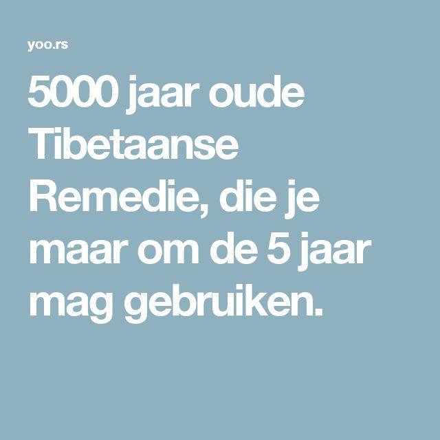 5000 jaar oude Tibetaanse Remedie, die je maar om de 5 jaar mag gebruiken.