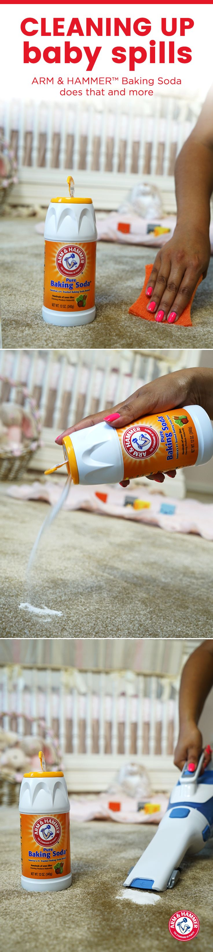 With ARM & HAMMER™ Baking Soda, there's no need to cry over spilled milk or other baby spills. To clean and deodorize baby accidents on carpets, first soak up as much of the spill as possible and clean the stain according to the carpet manufacturer's directions; then allow to dry. Once completely dry, sprinkle baking soda liberally and let sit for 15 minutes (HINT: Check for color fastness first before applying baking soda). Then vacuum carpet as usual.