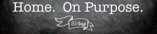 """Home in 31 Days - Quick little posts by Marilyn Smith: """"Let's talk about the purpose of our homes & being purposeful in our homes. We'll talk about home making and decorating and Stuff and nurturing families and money and creativity."""""""