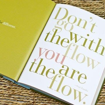 Don't go with the flow, you are the flow.