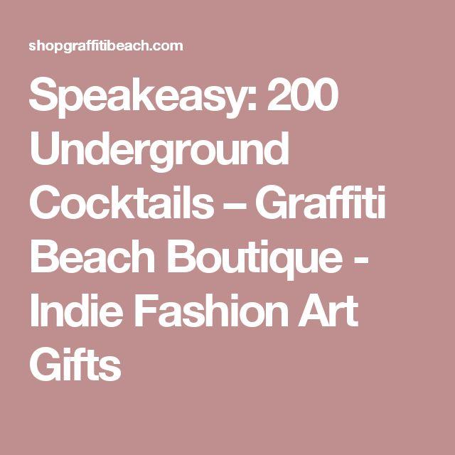 Speakeasy: 200 Underground Cocktails – Graffiti Beach Boutique - Indie Fashion Art Gifts