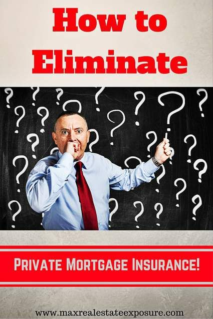 How to Get Rid of Private Mortgage Insurance: http://www.maxrealestateexposure.com/how-to-get-rid-of-private-mortgage-insurance/