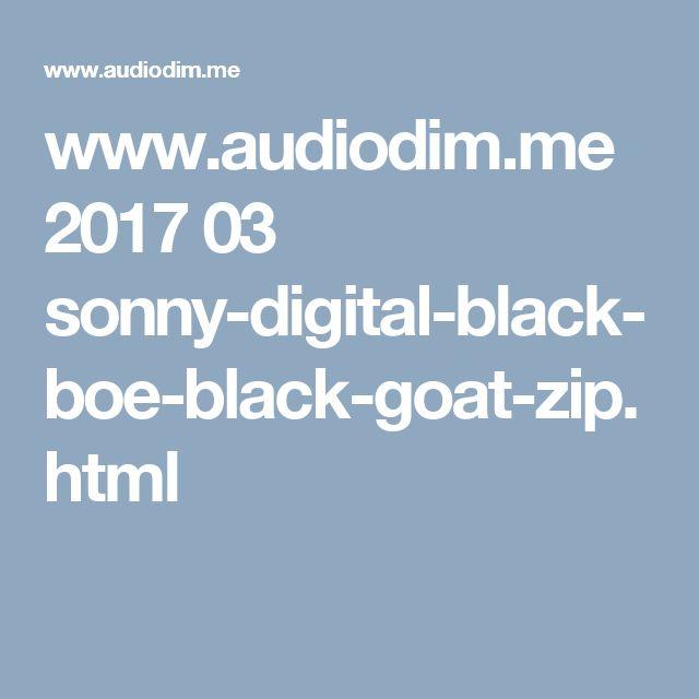 www.audiodim.me 2017 03 sonny-digital-black-boe-black-goat-zip.html