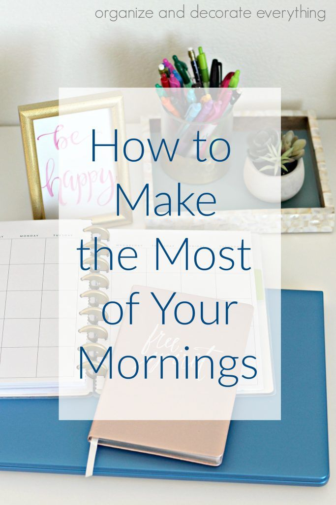 How to Make the Most of Your Mornings to make it the best day - Organize and Decorate Everything