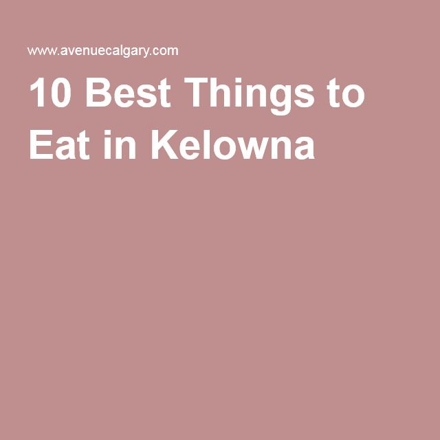 10 Best Things to Eat in Kelowna